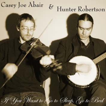"Album cover ""If You Want to Go to Sleep, Go to Bed"" by Casey Joe Abair & Hunter Robertson"